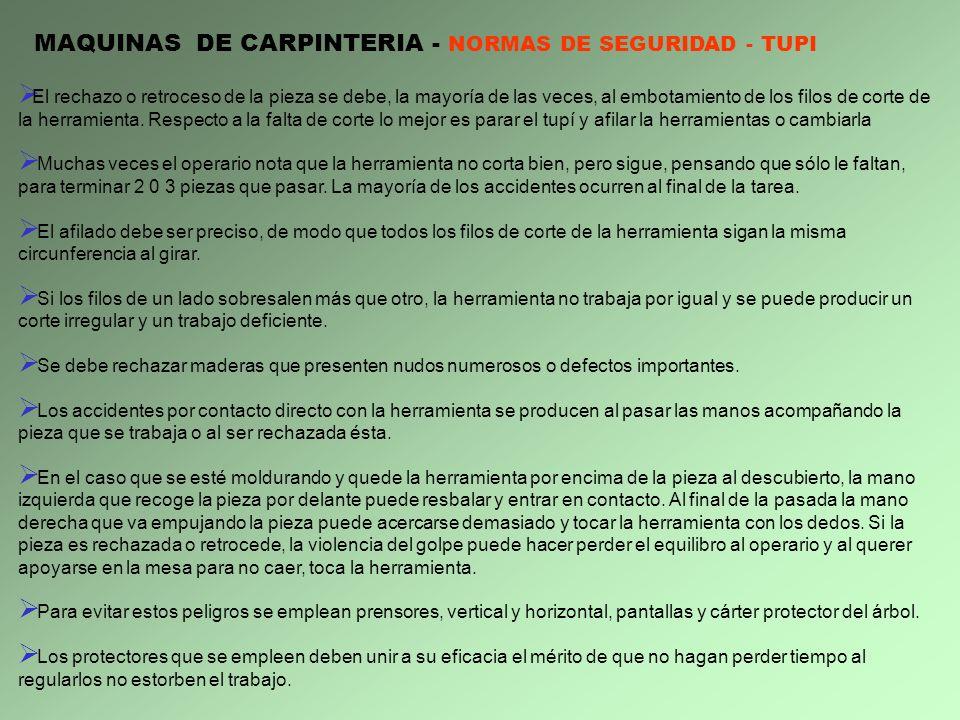 MAQUINAS DE CARPINTERIA - NORMAS DE SEGURIDAD - TUPI El rechazo o retroceso de la pieza se debe, la mayoría de las veces, al embotamiento de los filos