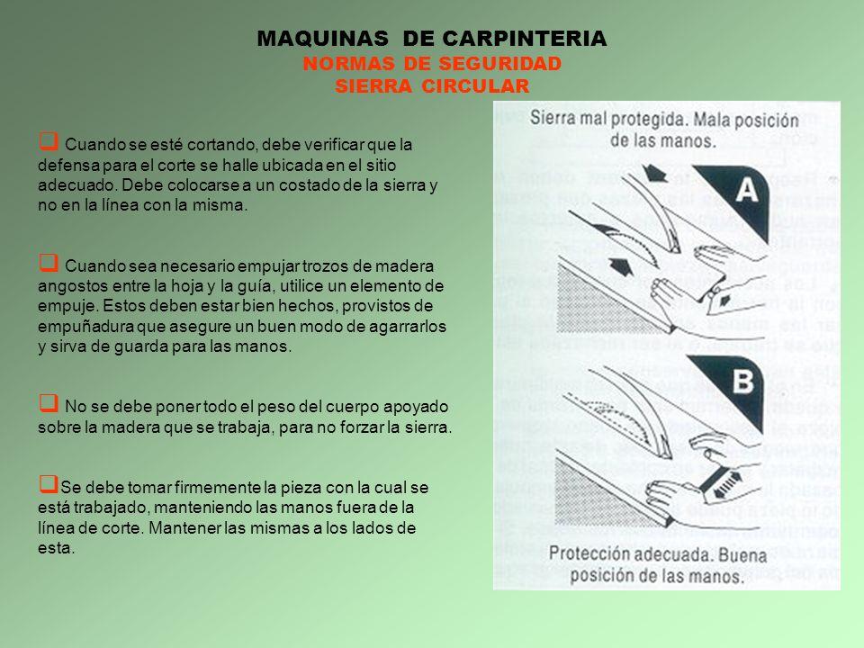 MAQUINAS DE CARPINTERIA NORMAS DE SEGURIDAD SIERRA CIRCULAR Cuando se esté cortando, debe verificar que la defensa para el corte se halle ubicada en e