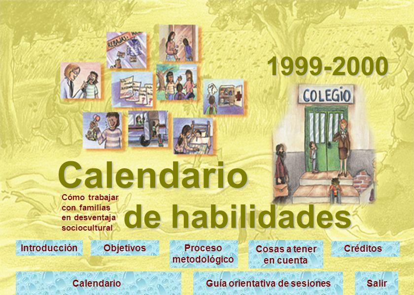 Calendario de habilidades 1999-2000 Cómo trabajar con familias en desventaja sociocultural IntroducciónObjetivosProceso metodológico Cosas a tener en cuenta Créditos CalendarioGuía orientativa de sesionesSalir