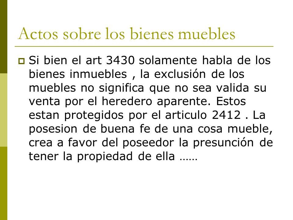 Actos sobre los bienes muebles Si bien el art 3430 solamente habla de los bienes inmuebles, la exclusión de los muebles no significa que no sea valida