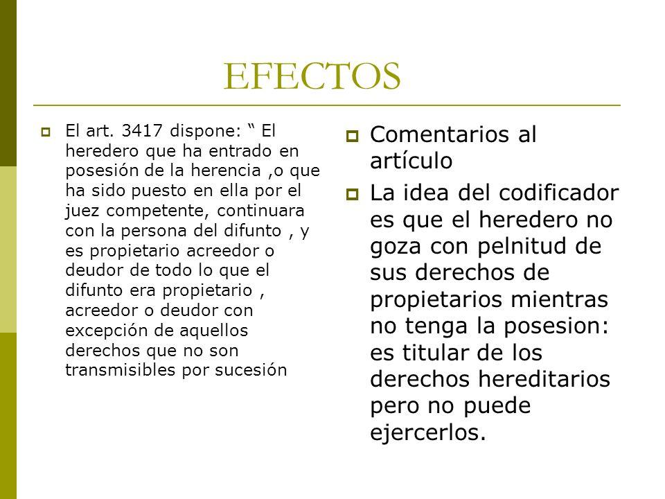 EFECTOS El art. 3417 dispone: El heredero que ha entrado en posesión de la herencia,o que ha sido puesto en ella por el juez competente, continuara co