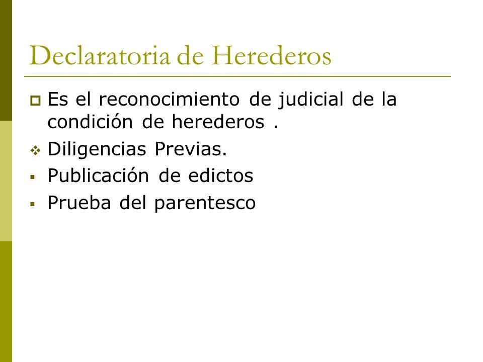 Declaratoria de Herederos Es el reconocimiento de judicial de la condición de herederos. Diligencias Previas. Publicación de edictos Prueba del parent