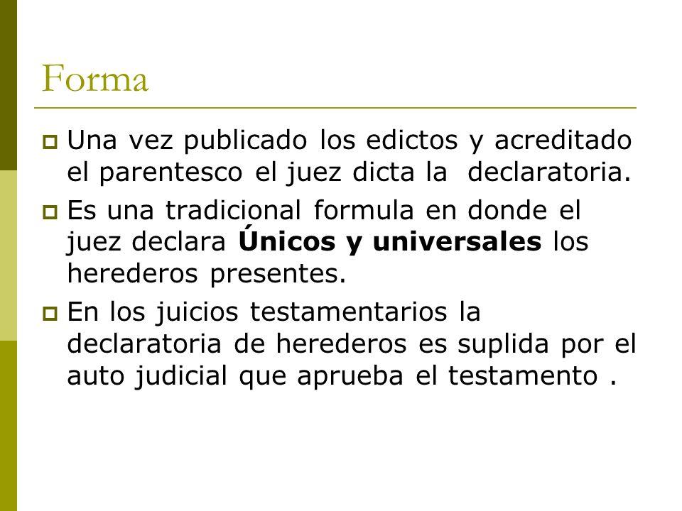 Forma Una vez publicado los edictos y acreditado el parentesco el juez dicta la declaratoria. Es una tradicional formula en donde el juez declara Únic