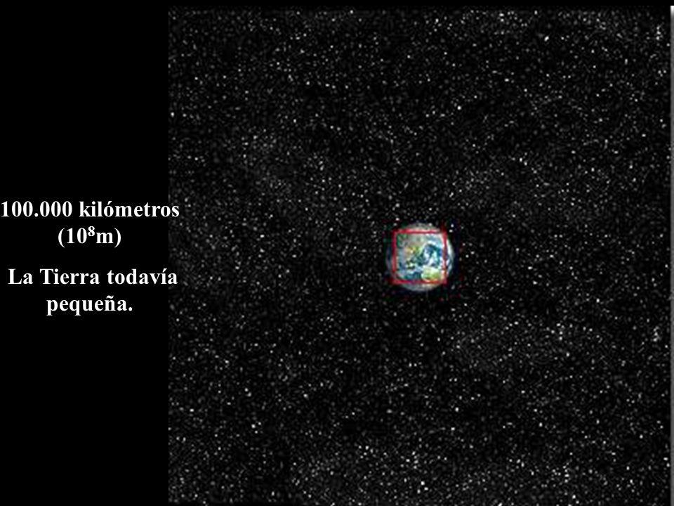100.000 kilómetros (10 8 m) La Tierra todavía pequeña.