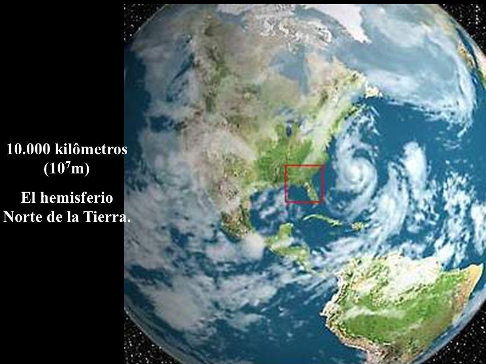 10.000 kilômetros (10 7 m) El hemisferio Norte de la Tierra.