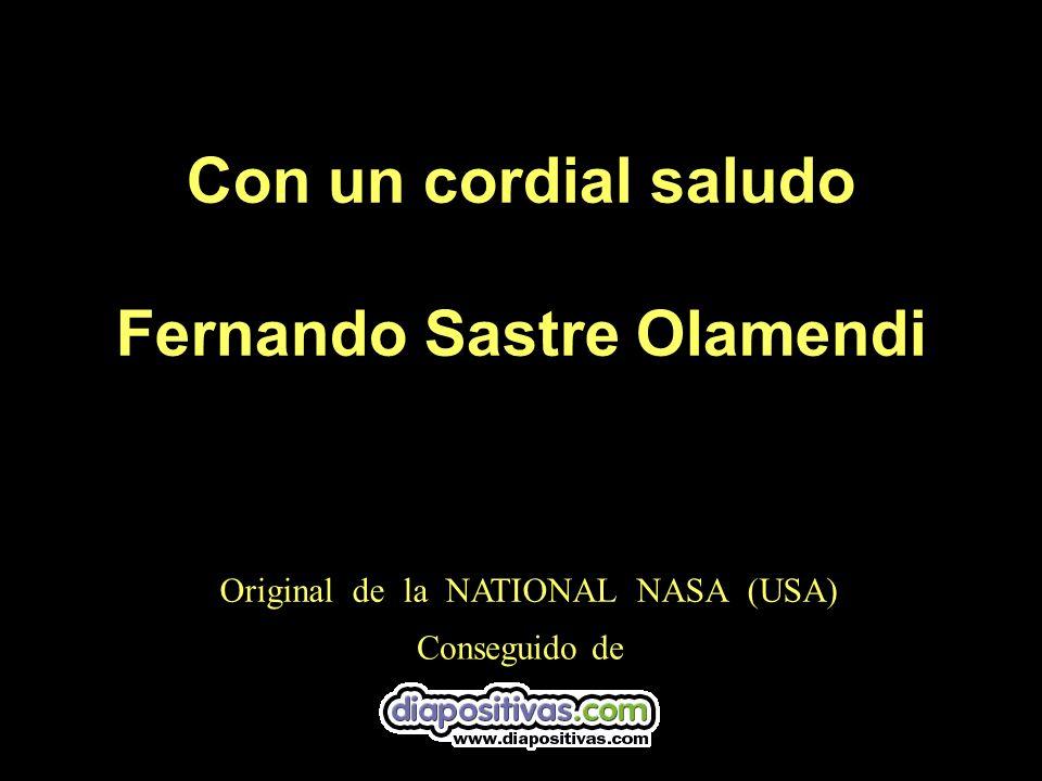 Con un cordial saludo Fernando Sastre Olamendi Conseguido de Original de la NATIONAL NASA (USA)