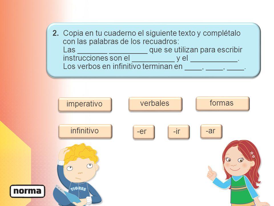 imperativo verbales formas infinitivo -er -ir -ar 2. Copia en tu cuaderno el siguiente texto y complétalo con las palabras de los recuadros: Las _____