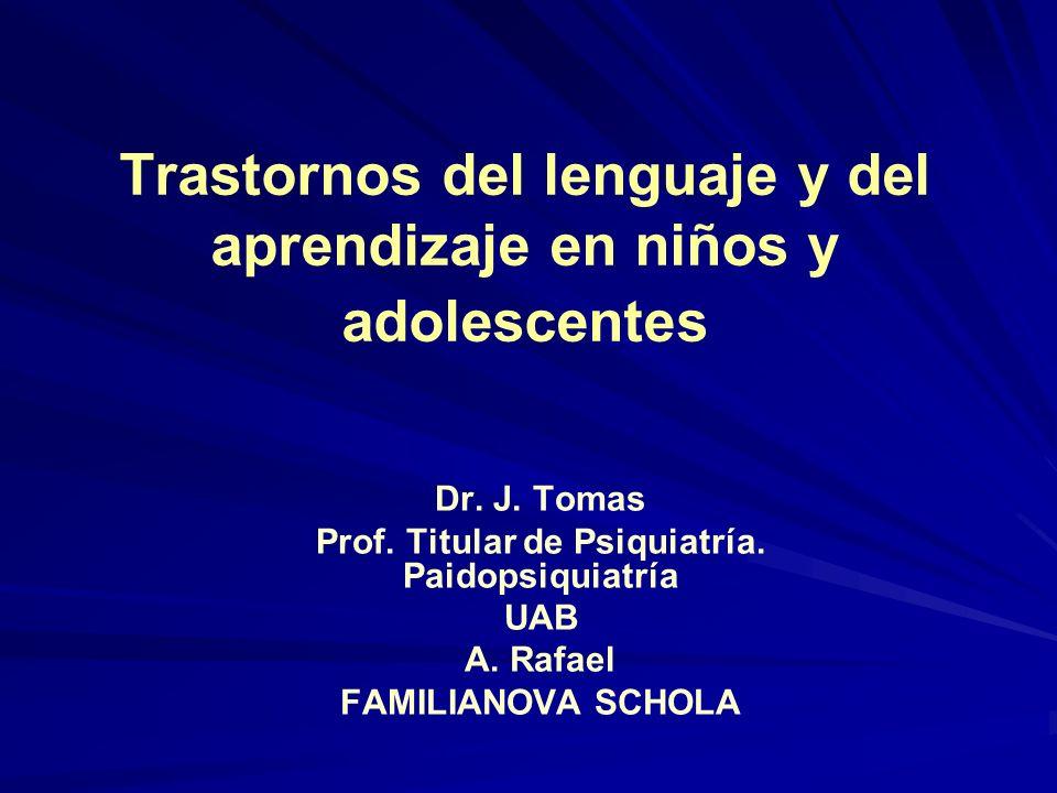 Trastornos del lenguaje y del aprendizaje en niños y adolescentes Dr. J. Tomas Prof. Titular de Psiquiatría. Paidopsiquiatría UAB A. Rafael FAMILIANOV