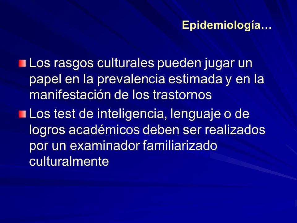 Los rasgos culturales pueden jugar un papel en la prevalencia estimada y en la manifestación de los trastornos Los test de inteligencia, lenguaje o de