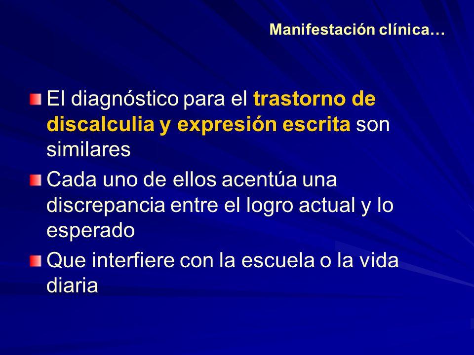 El diagnóstico para el trastorno de discalculia y expresión escrita son similares Cada uno de ellos acentúa una discrepancia entre el logro actual y l