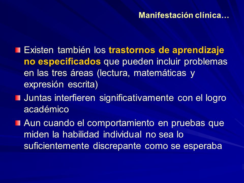 Existen también los trastornos de aprendizaje no especificados que pueden incluir problemas en las tres áreas (lectura, matemáticas y expresión escrit