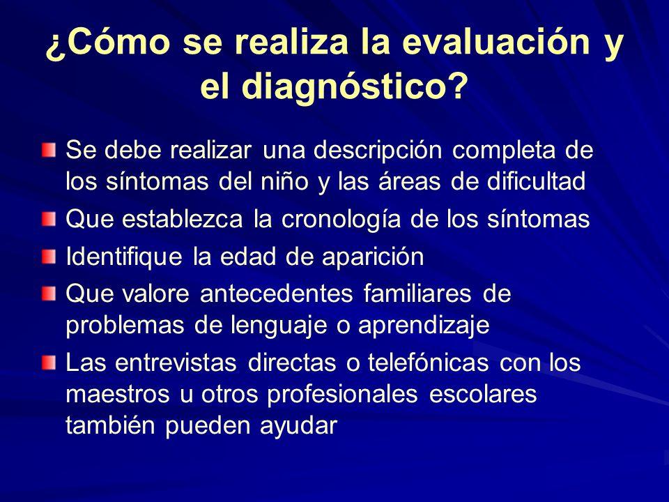 ¿Cómo se realiza la evaluación y el diagnóstico? Se debe realizar una descripción completa de los síntomas del niño y las áreas de dificultad Que esta