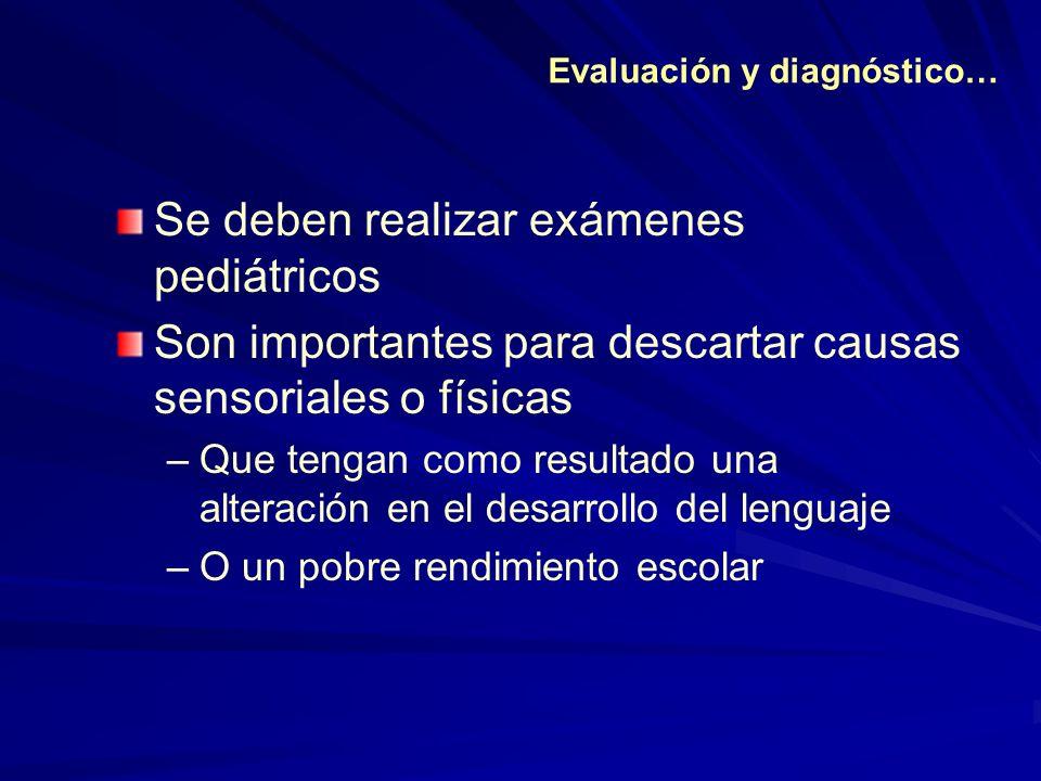 Se deben realizar exámenes pediátricos Son importantes para descartar causas sensoriales o físicas –Que tengan como resultado una alteración en el des