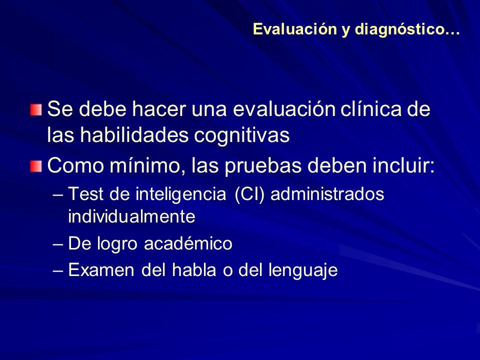 Se debe hacer una evaluación clínica de las habilidades cognitivas Como mínimo, las pruebas deben incluir: –Test de inteligencia (CI) administrados in