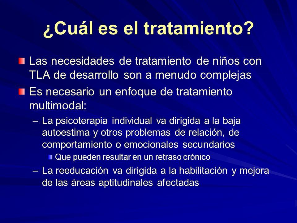 ¿Cuál es el tratamiento? Las necesidades de tratamiento de niños con TLA de desarrollo son a menudo complejas Es necesario un enfoque de tratamiento m
