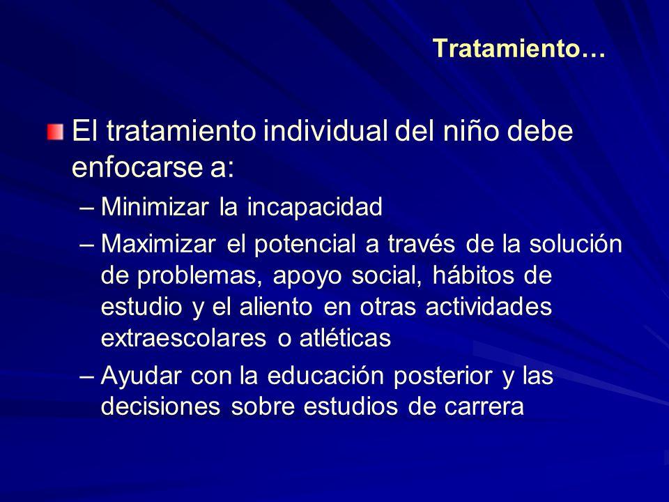 El tratamiento individual del niño debe enfocarse a: –Minimizar la incapacidad –Maximizar el potencial a través de la solución de problemas, apoyo soc