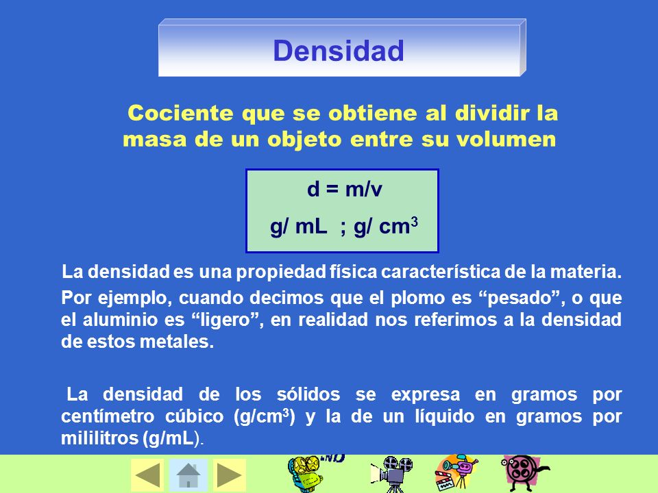 Densidad La densidad es una propiedad física característica de la materia.