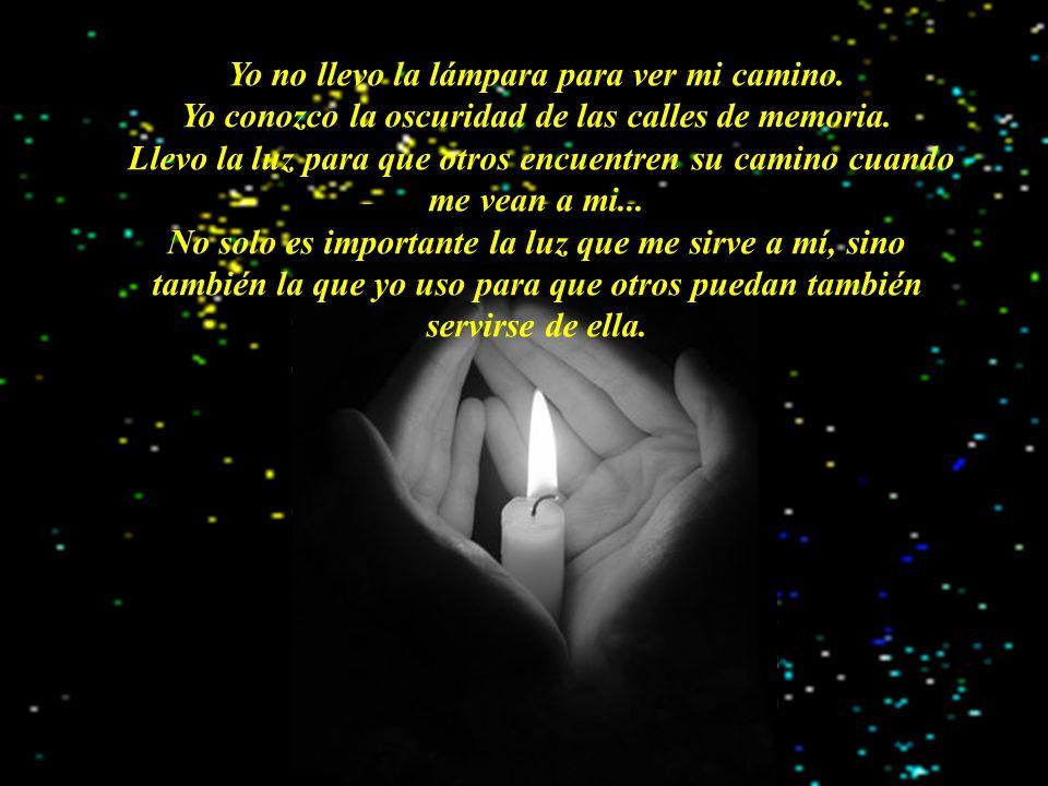 JAIME Yo no llevo la lámpara para ver mi camino.Yo conozco la oscuridad de las calles de memoria.