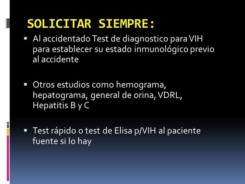 SOLICITAR SIEMPRE: Al accidentado Test de diagnostico para VIH para establecer su estado inmunológico previo al accidente Otros estudios como hemogram