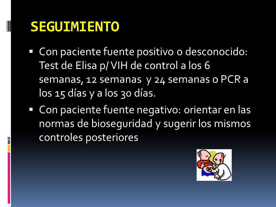 SEGUIMIENTO Con paciente fuente positivo o desconocido: Test de Elisa p/ VIH de control a los 6 semanas, 12 semanas y 24 semanas o PCR a los 15 días y