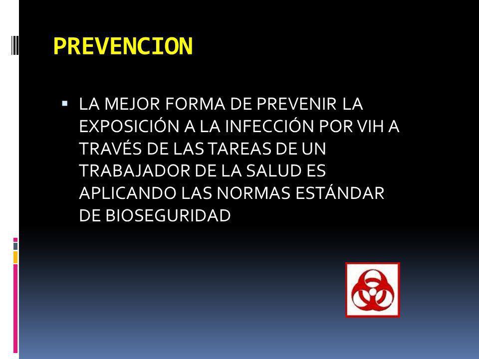 PREVENCION LA MEJOR FORMA DE PREVENIR LA EXPOSICIÓN A LA INFECCIÓN POR VIH A TRAVÉS DE LAS TAREAS DE UN TRABAJADOR DE LA SALUD ES APLICANDO LAS NORMAS