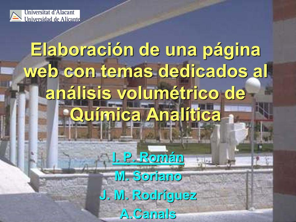 Elaboración de una página web con temas dedicados al análisis volumétrico de Química Analítica I. P. Román M. Soriano J. M. Rodríguez A.Canals