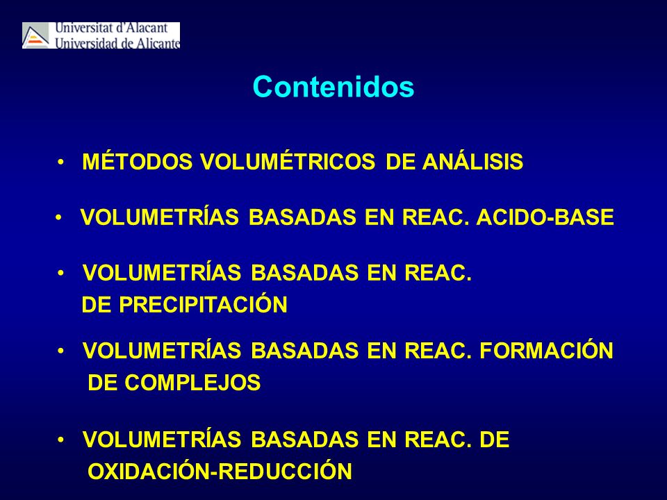 Contenidos MÉTODOS VOLUMÉTRICOS DE ANÁLISIS VOLUMETRÍAS BASADAS EN REAC. DE OXIDACIÓN-REDUCCIÓN VOLUMETRÍAS BASADAS EN REAC. FORMACIÓN DE COMPLEJOS VO