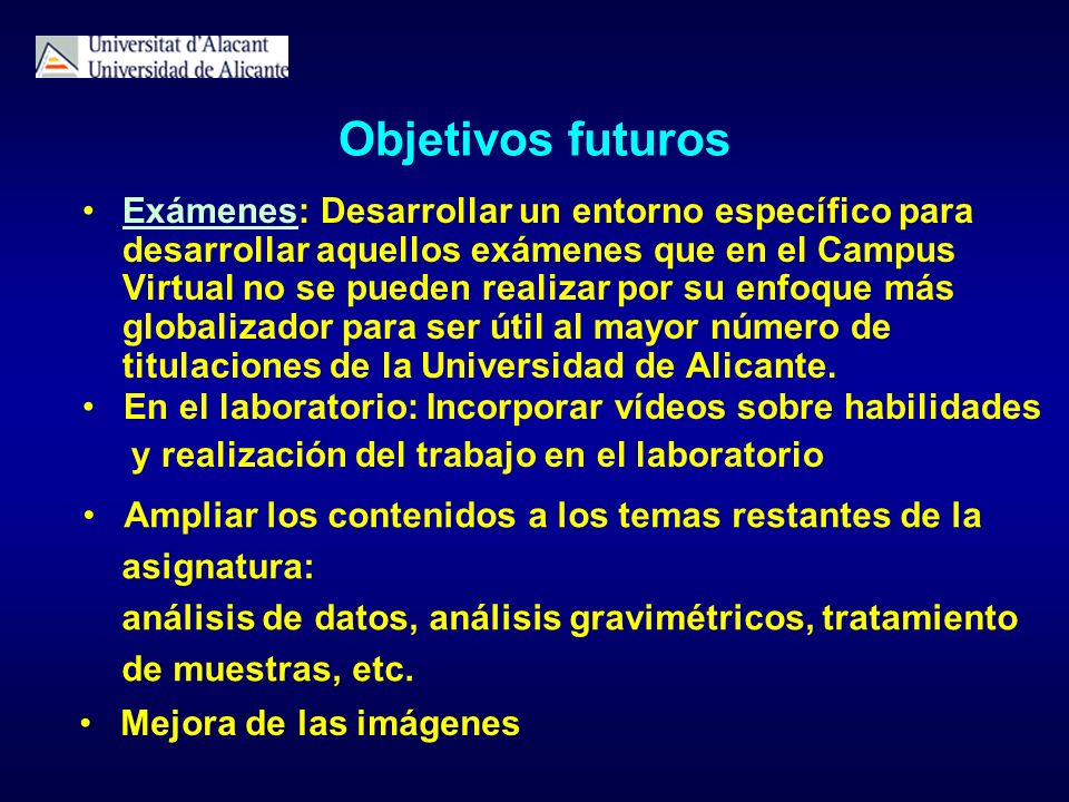 Objetivos futuros Exámenes: Desarrollar un entorno específico para desarrollar aquellos exámenes que en el Campus Virtual no se pueden realizar por su