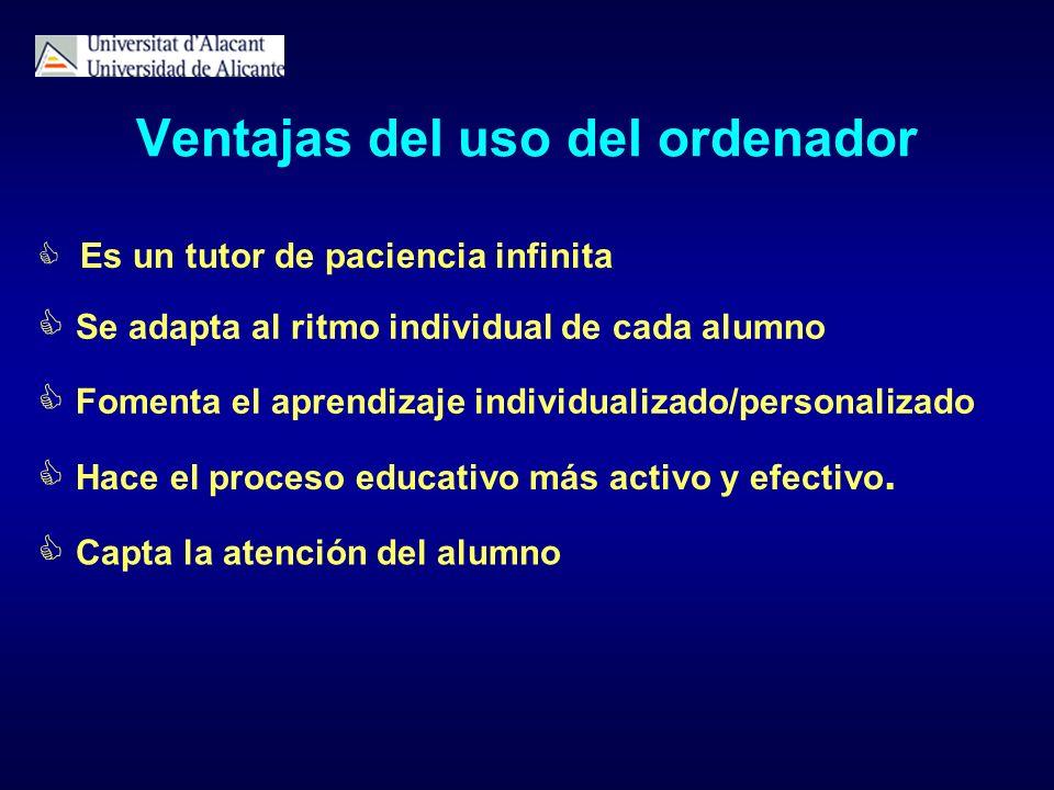 Ventajas del uso del ordenador Es un tutor de paciencia infinita Se adapta al ritmo individual de cada alumno Fomenta el aprendizaje individualizado/p