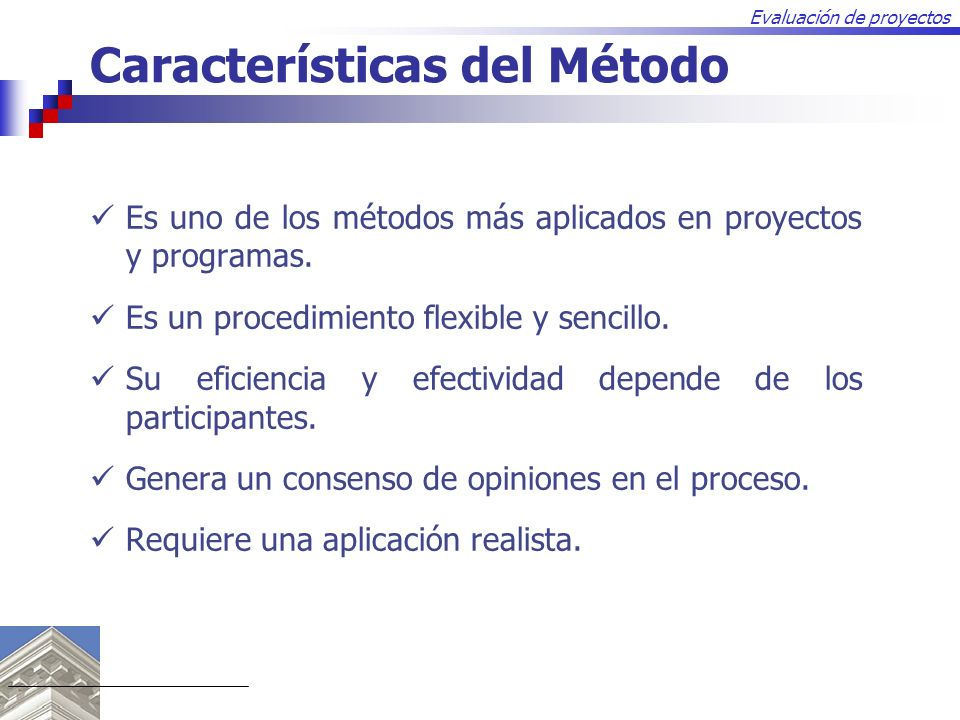 Evaluación de proyectos Características del Método Es uno de los métodos más aplicados en proyectos y programas. Es un procedimiento flexible y sencil