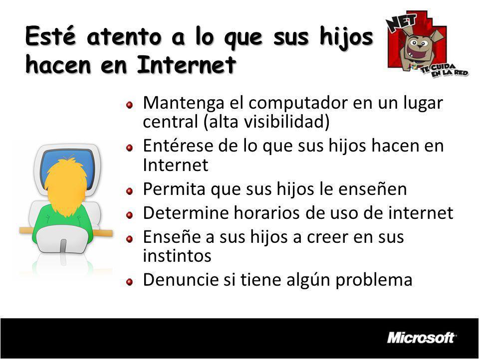Esté atento a lo que sus hijos hacen en Internet Mantenga el computador en un lugar central (alta visibilidad) Entérese de lo que sus hijos hacen en I