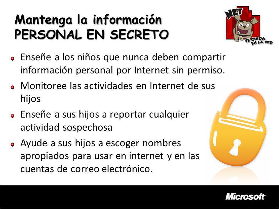 Enseñe a los niños que nunca deben compartir información personal por Internet sin permiso. Monitoree las actividades en Internet de sus hijos Enseñe