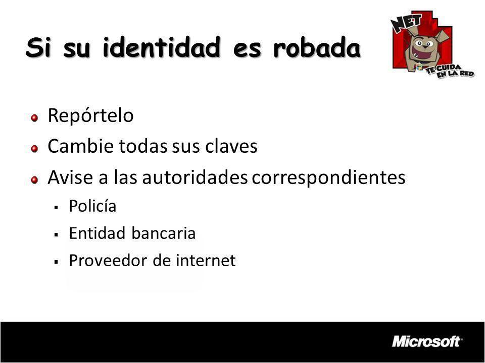 Repórtelo Cambie todas sus claves Avise a las autoridades correspondientes Policía Entidad bancaria Proveedor de internet Si su identidad es robada
