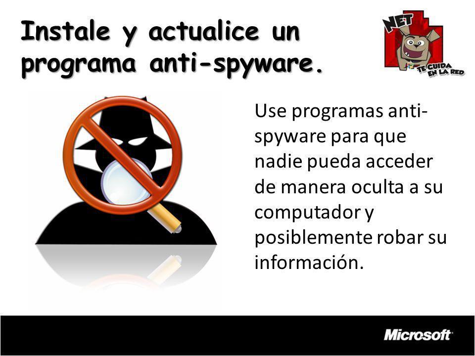 Use programas anti- spyware para que nadie pueda acceder de manera oculta a su computador y posiblemente robar su información. Instale y actualice un