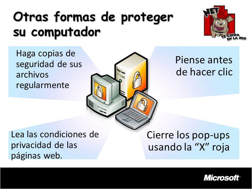 Otras formas de proteger su computador Haga copias de seguridad de sus archivos regularmente Piense antes de hacer clic Lea las condiciones de privaci