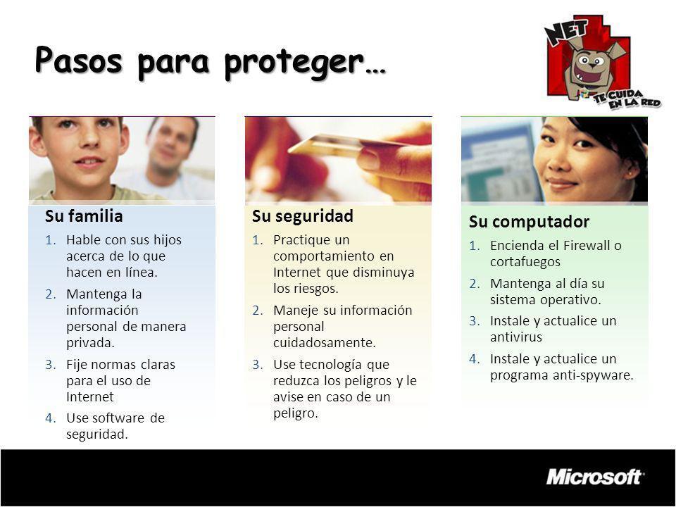 Pasos para proteger… Su computador 1.Encienda el Firewall o cortafuegos 2.Mantenga al día su sistema operativo. 3.Instale y actualice un antivirus 4.I