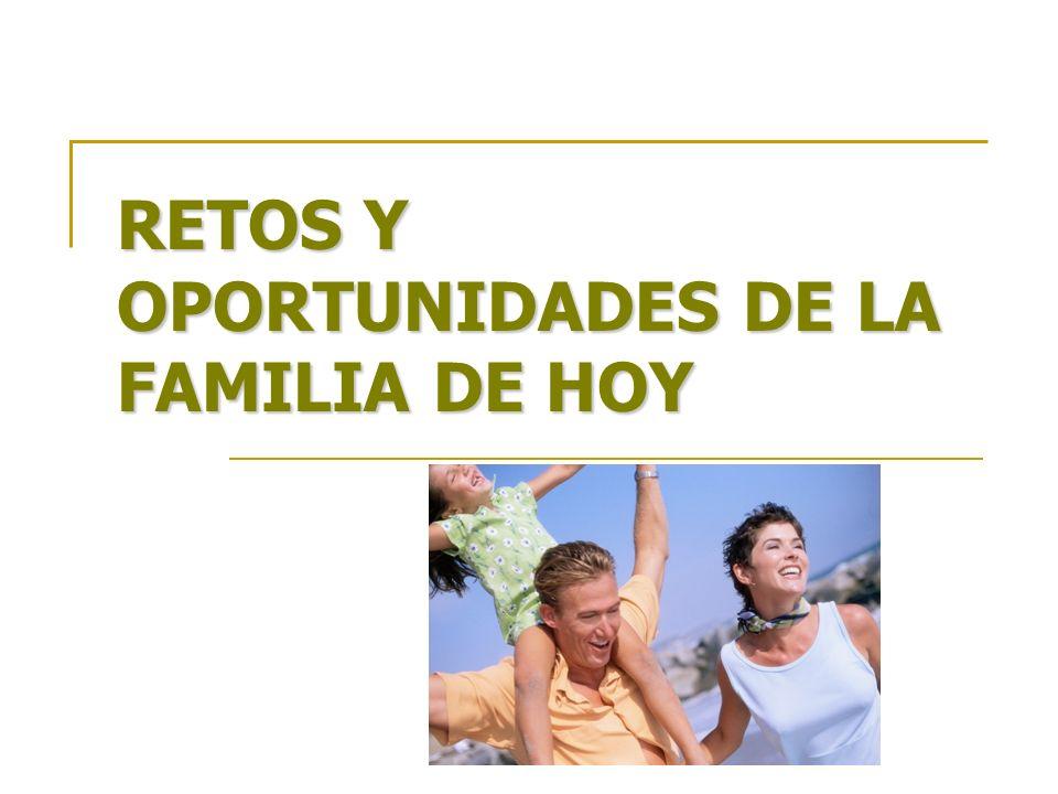 RETOS Y OPORTUNIDADES DE LA FAMILIA DE HOY