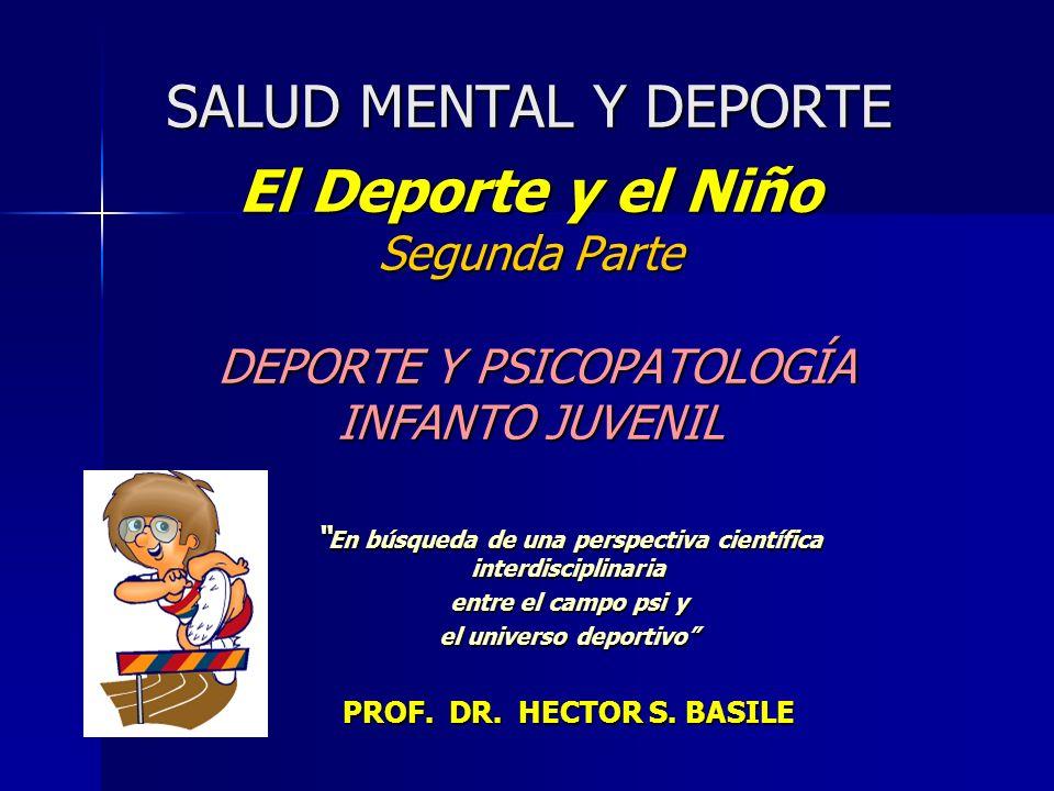 SALUD MENTAL Y DEPORTE El Deporte y el Niño Segunda Parte DEPORTE Y PSICOPATOLOGÍA INFANTO JUVENIL En búsqueda de una perspectiva científica interdisc