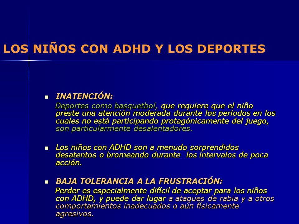 LOS NIÑOS CON ADHD Y LOS DEPORTES INATENCIÓN: INATENCIÓN: Deportes como basquetbol, que requiere que el niño preste una atención moderada durante los