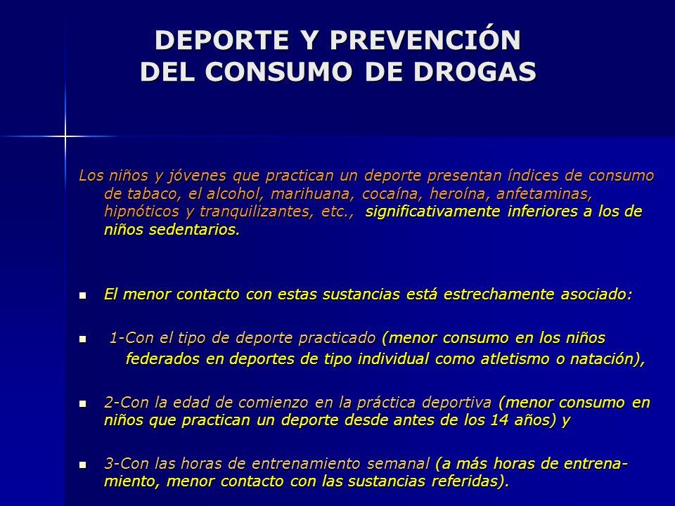 DEPORTE Y PREVENCIÓN DEL CONSUMO DE DROGAS Los niños y jóvenes que practican un deporte presentan índices de consumo de tabaco, el alcohol, marihuana,