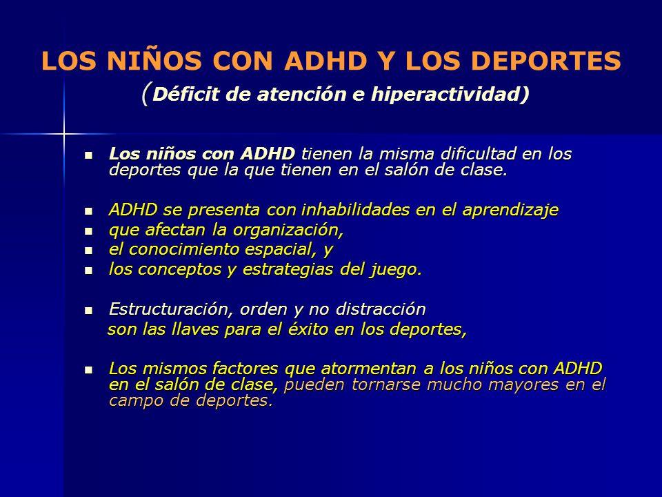 ( LOS NIÑOS CON ADHD Y LOS DEPORTES ( Déficit de atención e hiperactividad) Los niños con ADHD tienen la misma dificultad en los deportes que la que t