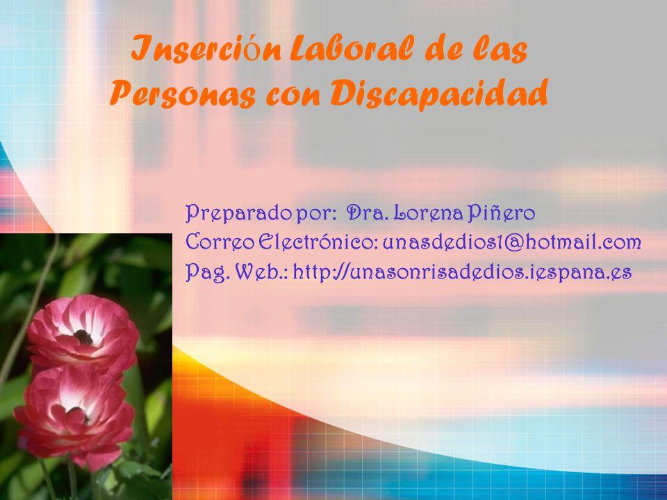 Inserci ó n Laboral de las Personas con Discapacidad Preparado por: Dra. Lorena Piñero Correo Electrónico: unasdedios1@hotmail.com Pag. Web.: http://u