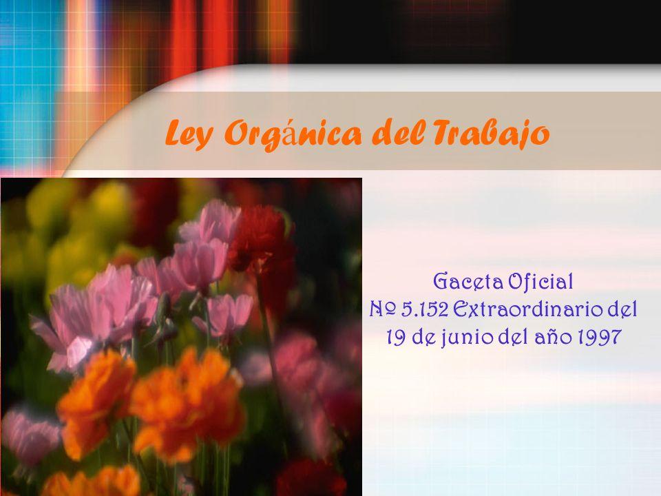 Ley Org á nica del Trabajo Gaceta Oficial Nº 5.152 Extraordinario del 19 de junio del año 1997
