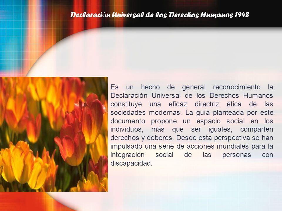 Declaraci ó n Universal de los Derechos Humanos 1948 Es un hecho de general reconocimiento la Declaración Universal de los Derechos Humanos constituye