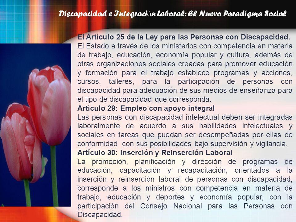 Discapacidad e Integraci ó n Laboral: El Nuevo Paradigma Social El Artículo 25 de la Ley para las Personas con Discapacidad. El Estado a través de los