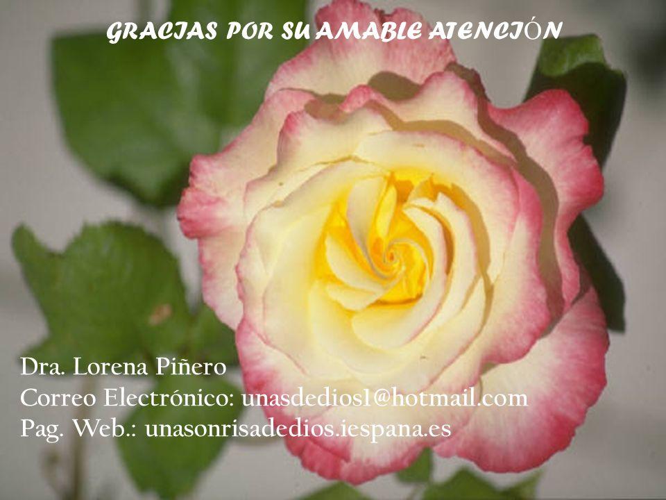 GRACIAS POR SU AMABLE ATENCI Ó N Dra. Lorena Piñero Correo Electrónico: unasdedios1@hotmail.com Pag. Web.: unasonrisadedios.iespana.es