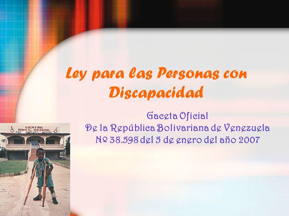 Ley para las Personas con Discapacidad Gaceta Oficial De la República Bolivariana de Venezuela Nº 38.598 del 5 de enero del año 2007