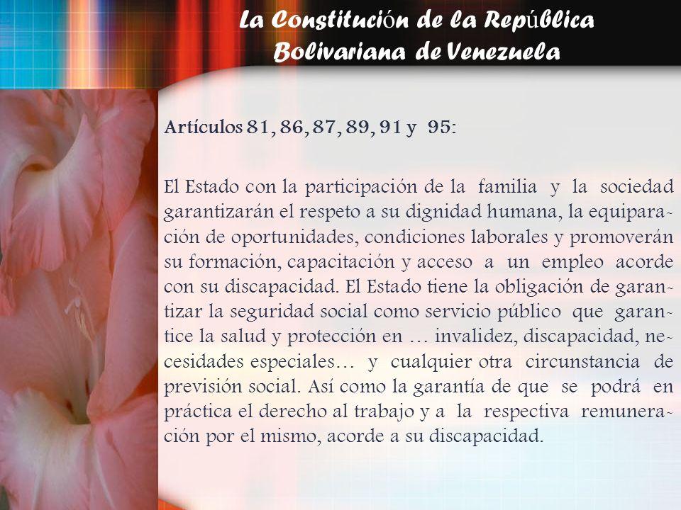 La Constituci ó n de la Rep ú blica Bolivariana de Venezuela Artículos 81, 86, 87, 89, 91 y 95: El Estado con la participación de la familia y la soci