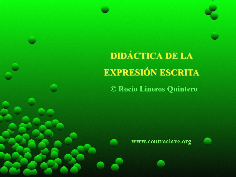 DIDÁCTICA DE LA EXPRESIÓN ESCRITA © Rocío Lineros Quintero www.contraclave.org