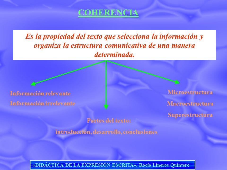 COHERENCIA Es la propiedad del texto que selecciona la información y organiza la estructura comunicativa de una manera determinada. Información releva